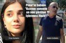 """Pınar'ın babası: """"Kızımın yanında en son görülen işletmeci Nazlı"""""""