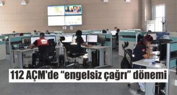 """112 AÇM'de """"engelsiz çağrı"""" dönemi"""