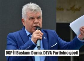 DSP İl Başkanı Durna, DEVA Partisine geçti