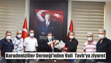 Karadenizliler Derneği'nden Vali Tavlı'ya ziyaret