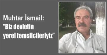 """Muhtar İsmail: """"Biz devletin yerel temsilcileriyiz"""""""