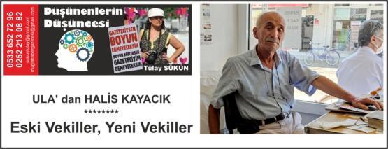 ULA' dan HALİS KAYACIK ******** Eski Vekiller, Yeni Vekiller