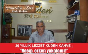 """30 YILLIK LEZZET KUDEN KAHVE : """"Nasip, erken yakalanır!"""""""