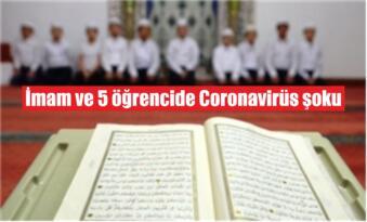 İmam ve 5 öğrencide Coronavirüs şoku