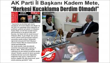 """AK Parti İl Başkanı Kadem Mete, """"Herkesi Kucaklama Derdim Olmadı!"""""""