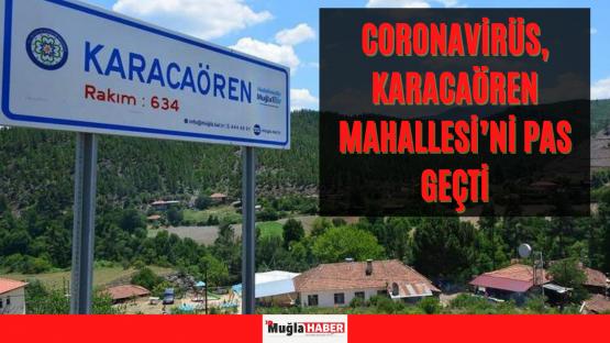 CORONAVİRÜS, KARACAÖREN MAHALLESİ'Nİ PAS GEÇTİ