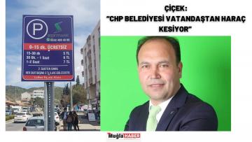 """ÇİÇEK: """"CHP BELEDİYESİ VATANDAŞTAN HARAÇ KESİYOR"""""""