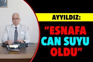 "AYYILDIZ: ""ESNAFA CAN SUYU OLDU"""