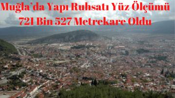MUĞLA'DA YAPI RUHSATI YÜZ ÖLÇÜMÜ 721 BİN 527 METREKARE OLDU