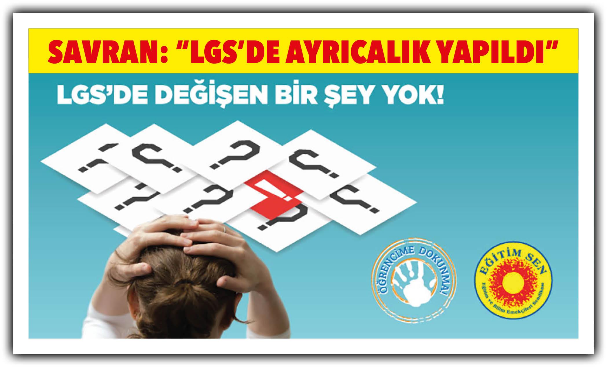 """SAVRAN: """"LGS'DE AYRICALIK YAPILDI"""""""