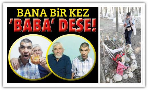 BANA BİR KEZ 'BABA' DESE