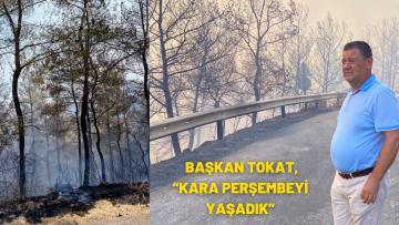 """BAŞKAN TOKAT, """"KARA PERŞEMBEYİ YAŞADIK"""""""