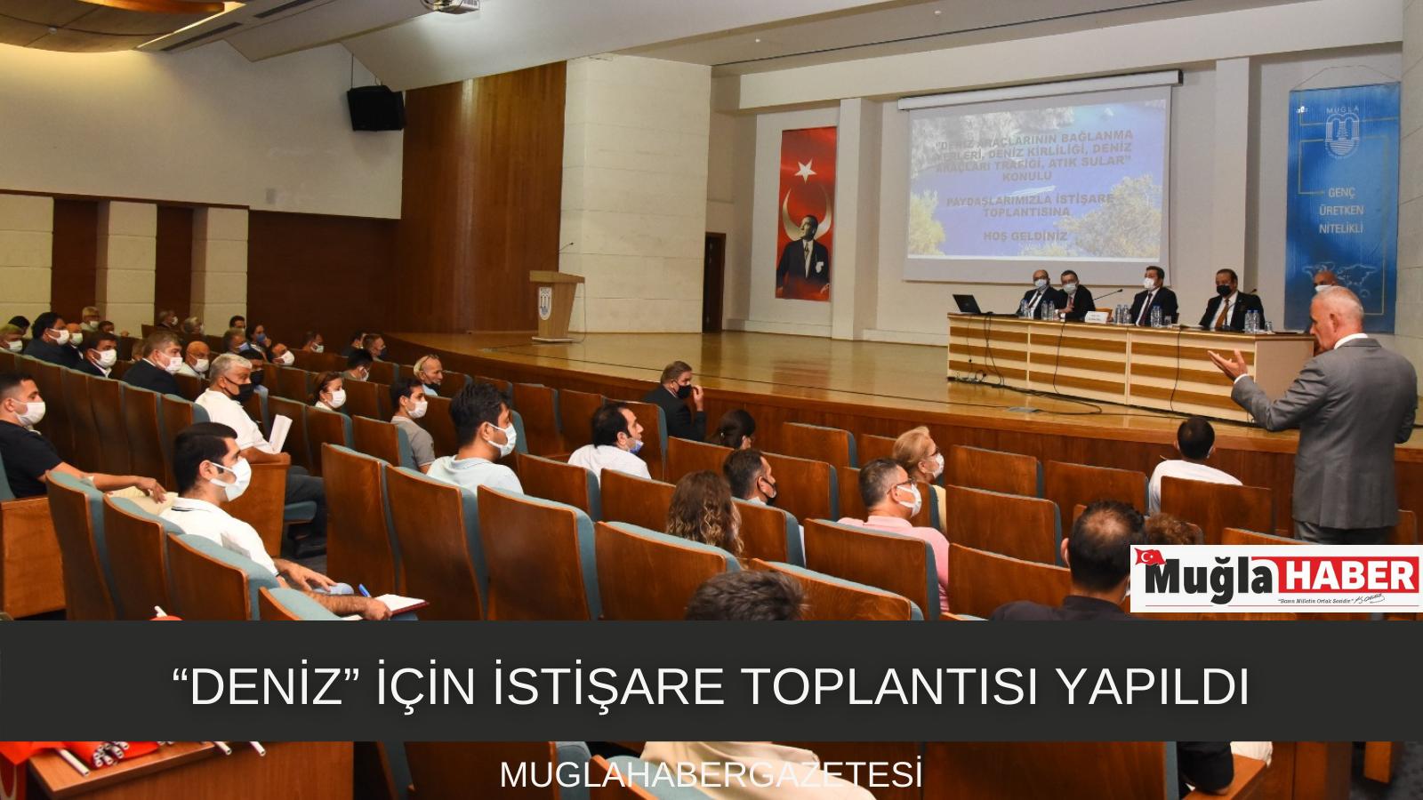"""""""DENİZ"""" İÇİN İSTİŞARE TOPLANTISI YAPILDI"""