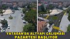 YATAĞAN'DA ALTYAPI ÇALIŞMASI PAZARTESİ BAŞLIYOR
