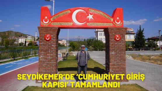SEYDİKEMER'DE 'CUMHURİYET GİRİŞ KAPISI' TAMAMLANDI