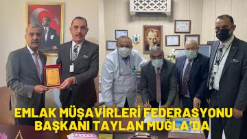 EMLAK MÜŞAVİRLERİ FEDERASYONU BAŞKANI TAYLAN MUĞLA'DA
