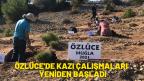 ÖZLÜCE FOSİL ALANINDA KAZILAR YENİDEN BAŞLADI