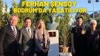FERHAN ŞENSOY BODRUM'DA YAŞATILIYOR